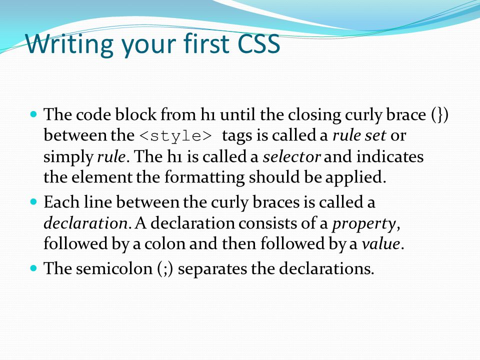 CSS – The Language A style sheet can contain multiple declarations like before: h1 { font-size: 200x; color: Green; }