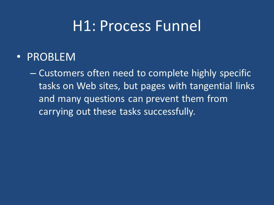 PROBLEM – Customers often need to complete highly specific tasks on Web sites, but pages with tangential links and many questions can prevent them fro