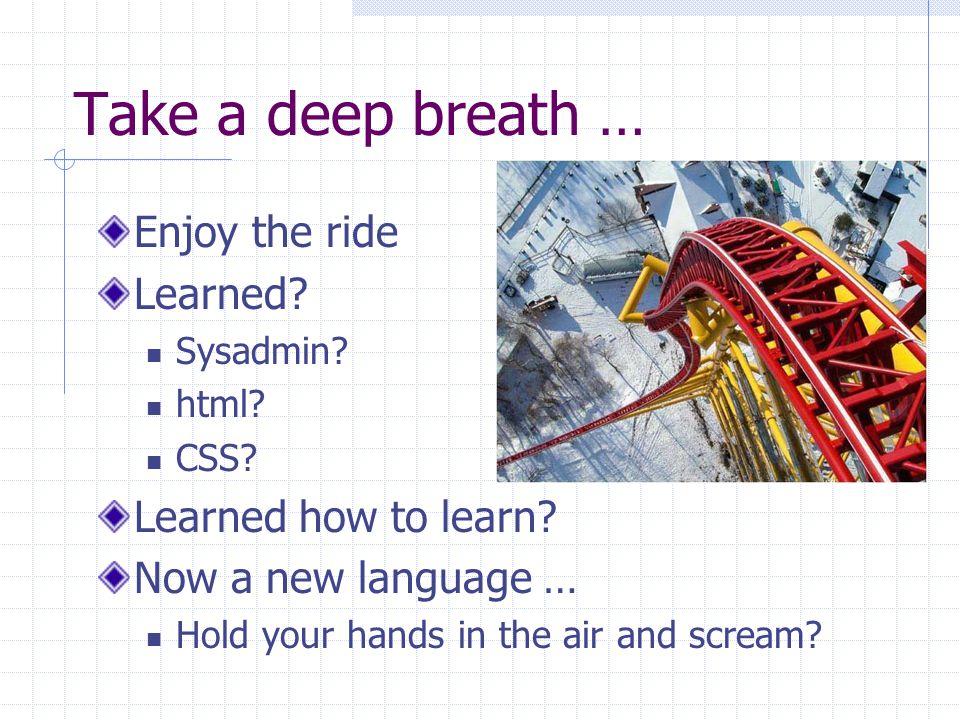 Take a deep breath … Enjoy the ride Learned. Sysadmin.