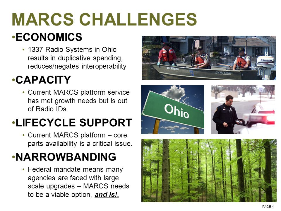 MARCS CHALLENGES ECONOMICS 1337 Radio Systems in Ohio results in duplicative spending, reduces/negates interoperability CAPACITY Current MARCS platform service has met growth needs but is out of Radio IDs.