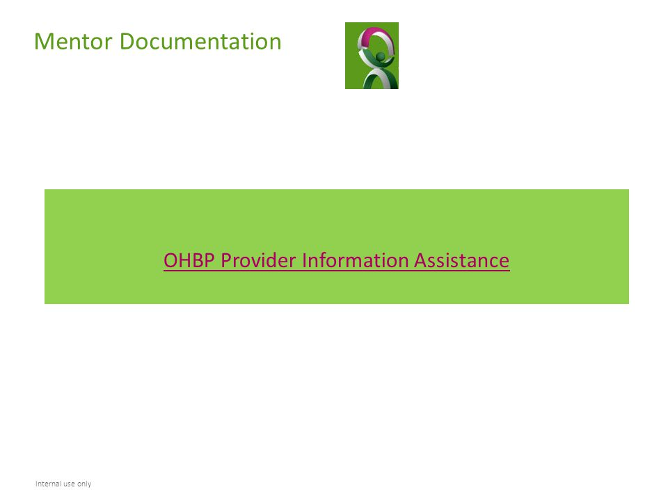 Mentor Documentation internal use only OHBP Provider Information Assistance