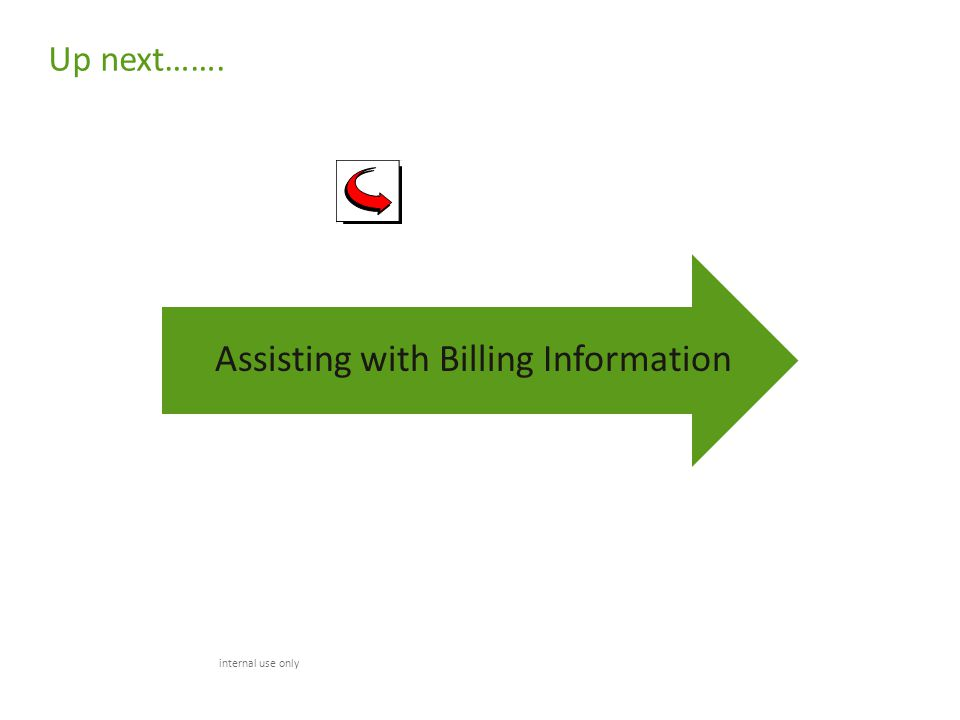 Up next……. internal use only Assisting with Billing Information
