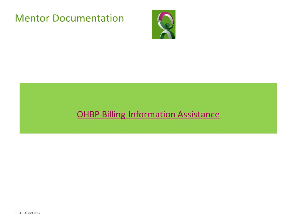 Mentor Documentation OHBP Billing Information Assistance internal use only
