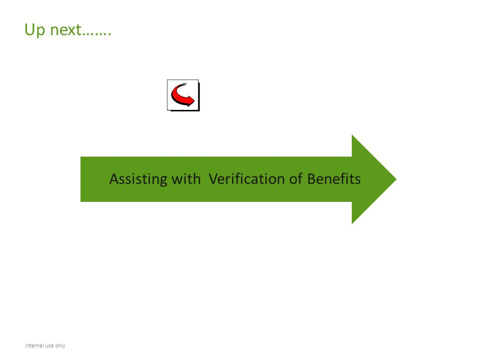 Up next……. Assisting with Verification of Benefits internal use only