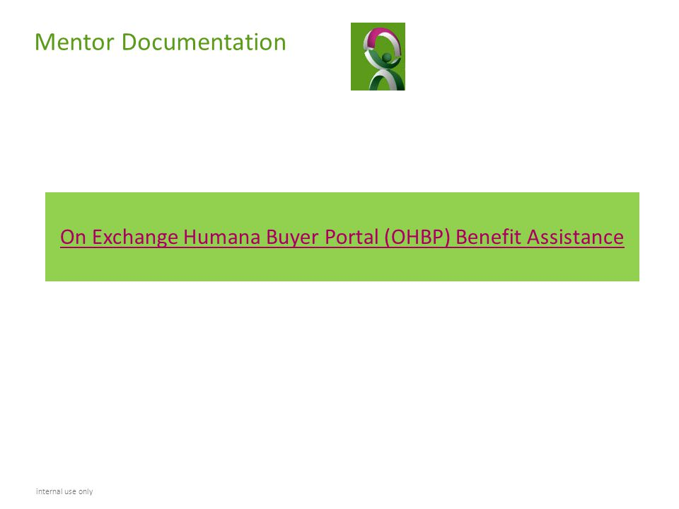 Mentor Documentation On Exchange Humana Buyer Portal (OHBP) Benefit Assistance internal use only