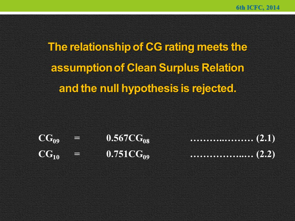 CG 09 =0.567CG 08 ………..……… (2.1) CG 10 =0.751CG 09 ……………..… (2.2) The relationship of CG rating meets the assumption of Clean Surplus Relation and the null hypothesis is rejected.