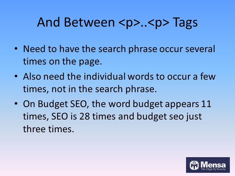And Between.. Tags Need to have the search phrase occur several times on the page.