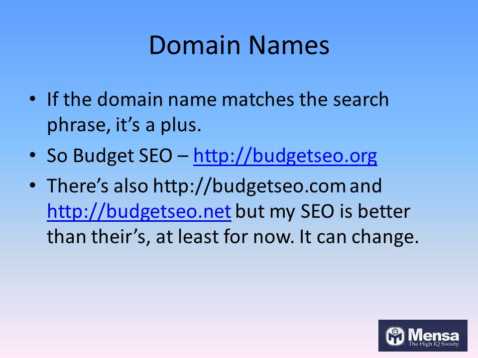 Domain Names If the domain name matches the search phrase, it's a plus.