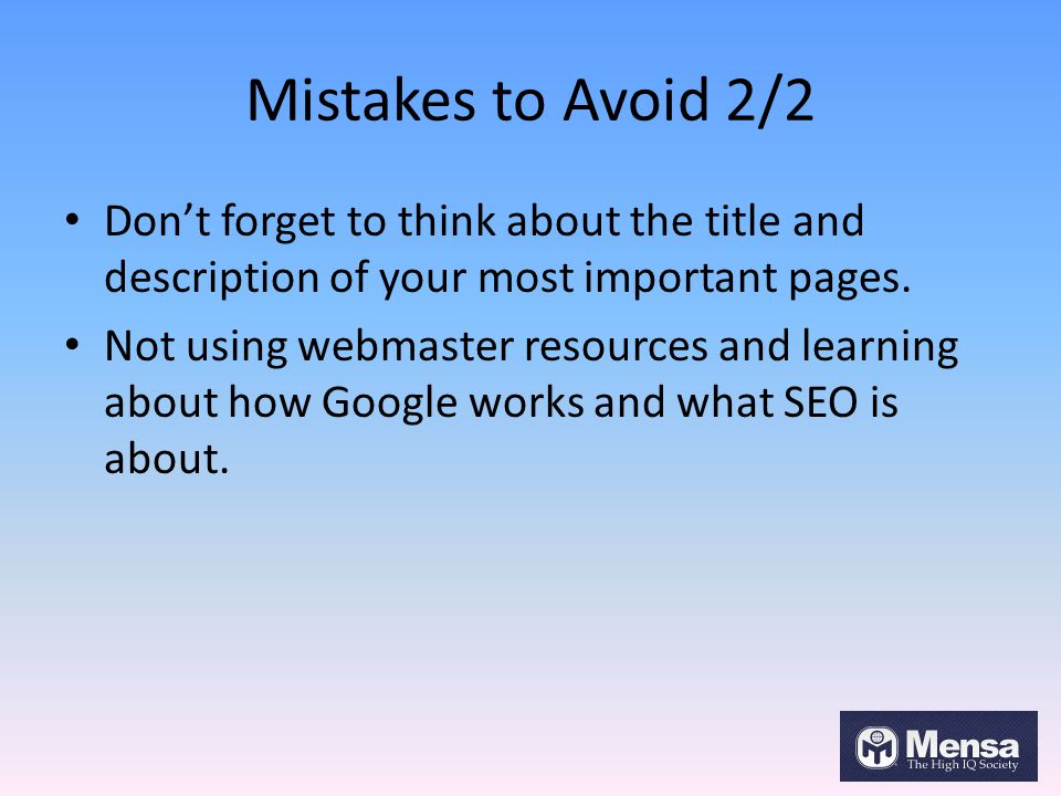 Mistakes to Avoid 2/2 Don't forget to think about the title and description of your most important pages.