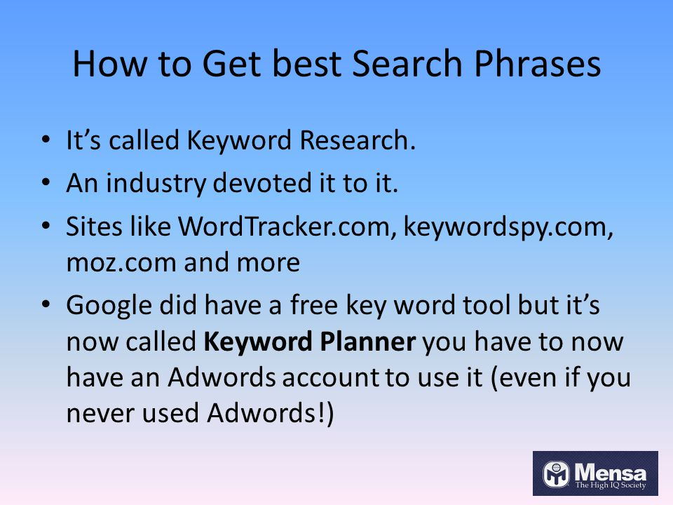 How to Get best Search Phrases It's called Keyword Research.