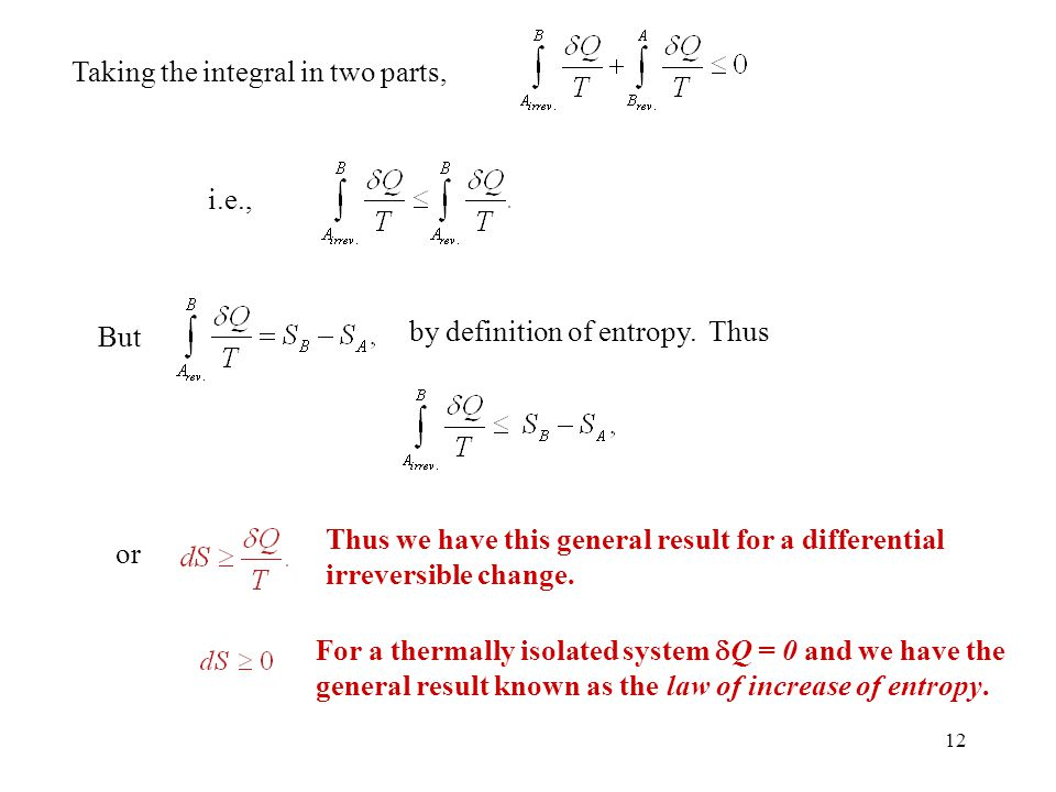12 Taking the integral in two parts, i.e., But by definition of entropy. Thus or Thus we have this general result for a differential irreversible chan
