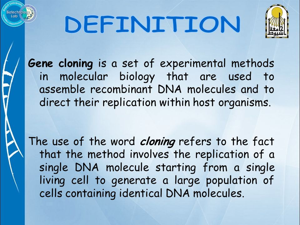 Gene cloning is a set of experimental methods in molecular biology that are used to assemble recombinant DNA molecules and to direct their replication within host organisms.