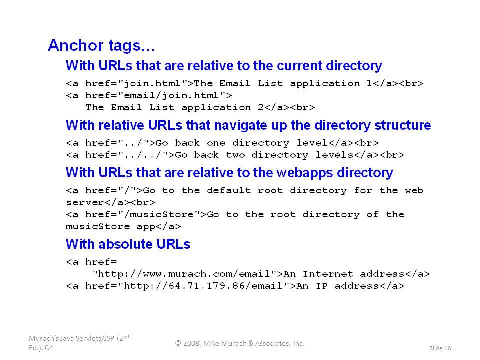 Murach's Java Servlets/JSP (2 nd Ed.), C4 © 2008, Mike Murach & Associates, Inc. Slide 16