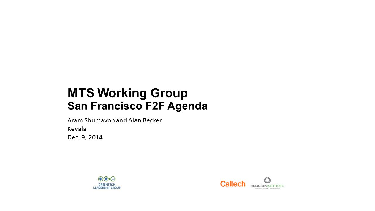 MTS Working Group San Francisco F2F Agenda Aram Shumavon and Alan Becker Kevala Dec. 9, 2014
