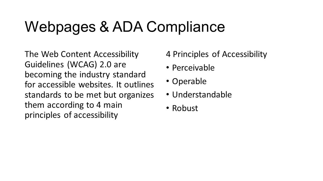 Webpages & ADA Compliance The Web Content Accessibility Guidelines (WCAG) 2.0 are becoming the industry standard for accessible websites.