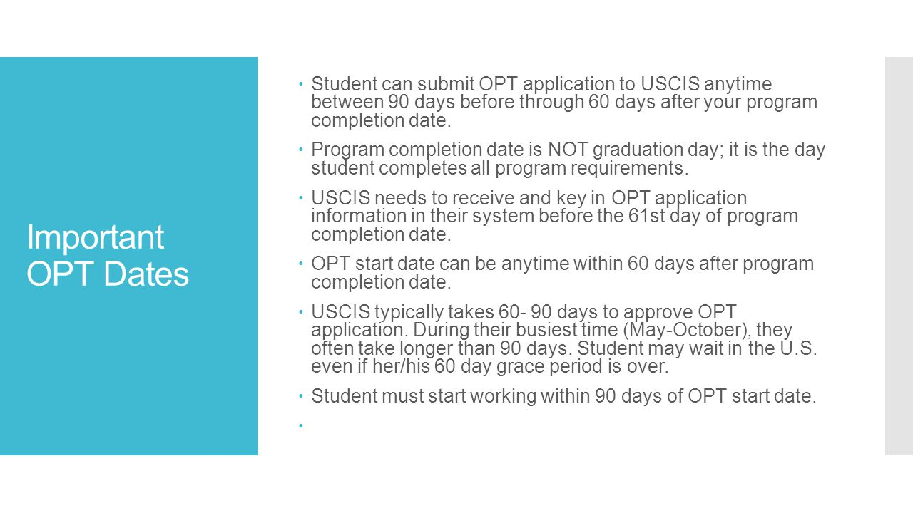 Important OPT Dates  Student can submit OPT application to USCIS anytime between 90 days before through 60 days after your program completion date.