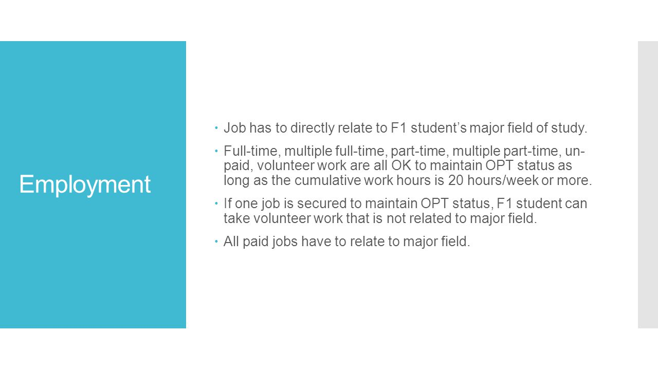 Employment  Job has to directly relate to F1 student's major field of study.
