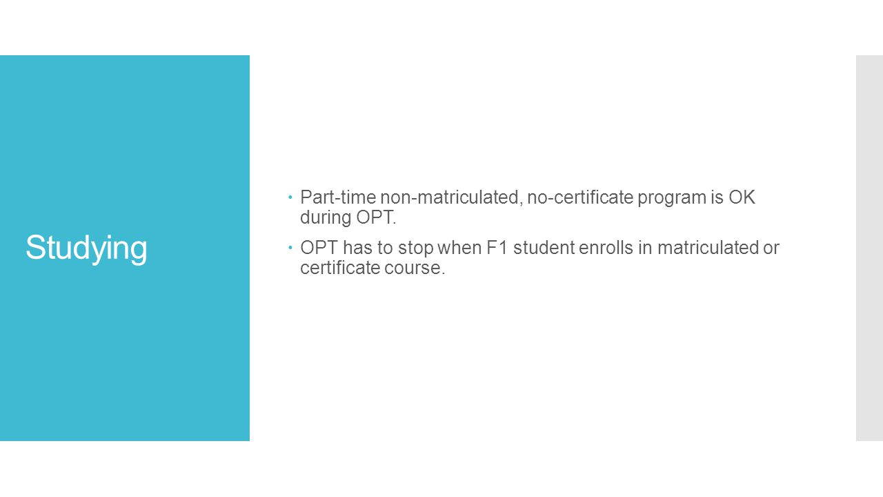 Studying  Part-time non-matriculated, no-certificate program is OK during OPT.  OPT has to stop when F1 student enrolls in matriculated or certifica