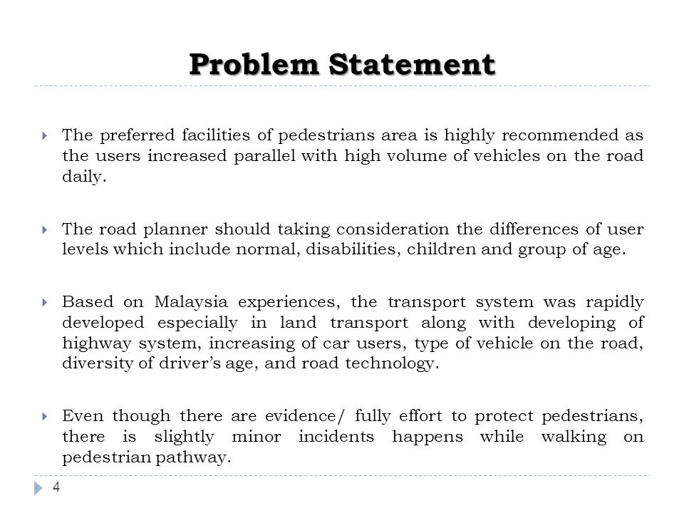 Problem Statement 4  The preferred facilities of pedestrians area is highly recommended as the users increased parallel with high volume of vehicles on the road daily.