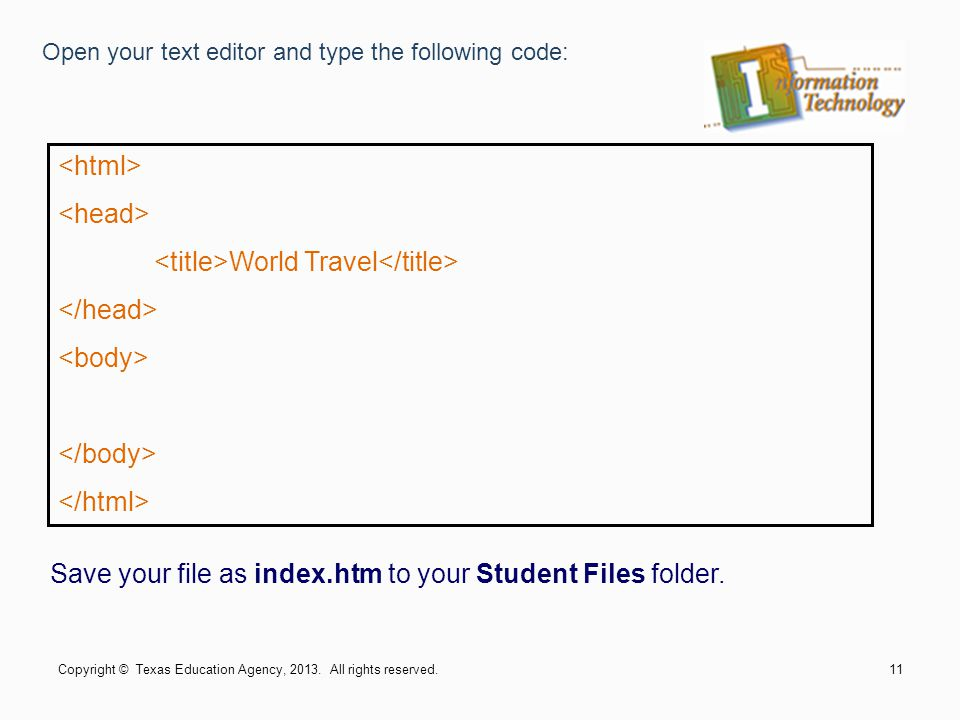 Open your text editor and type the following code: World Travel Save your file as index.htm to your Student Files folder.
