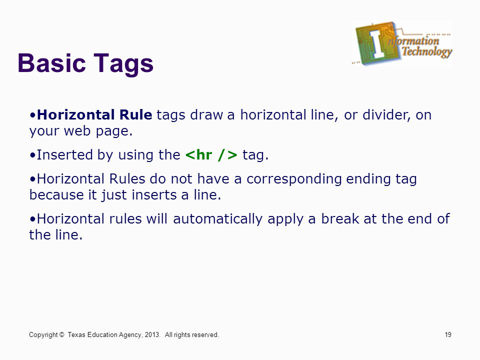 Basic Tags Horizontal Rule tags draw a horizontal line, or divider, on your web page.