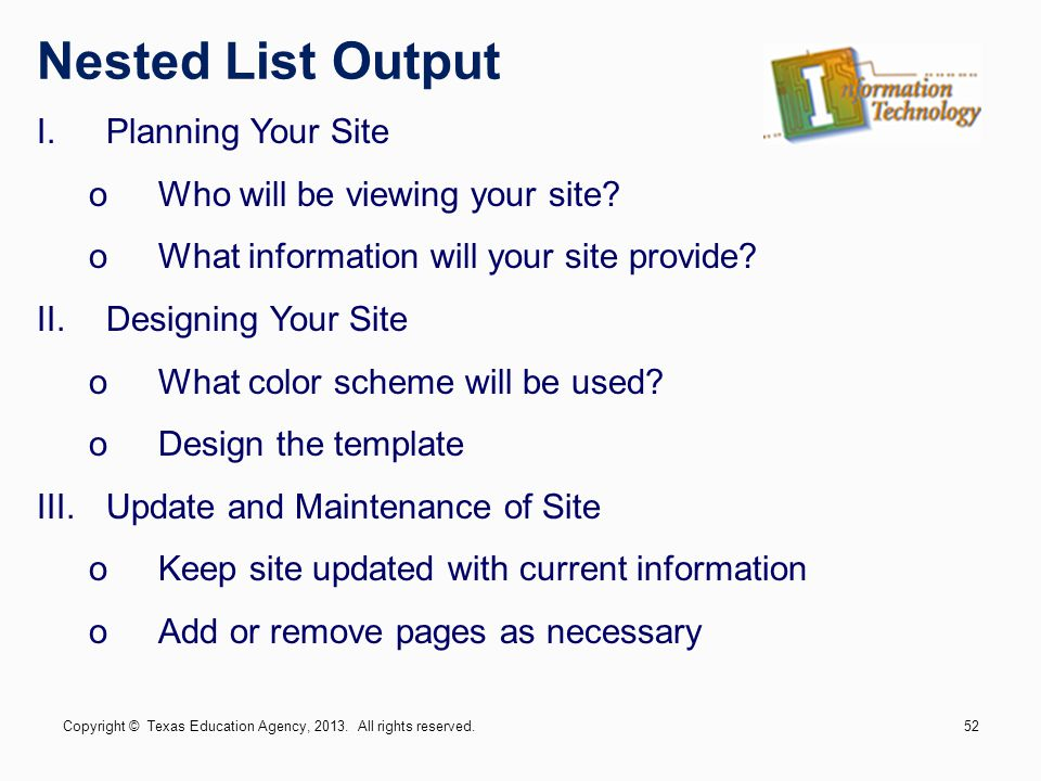 I.Planning Your Site oWho will be viewing your site? oWhat information will your site provide? II.Designing Your Site oWhat color scheme will be used?