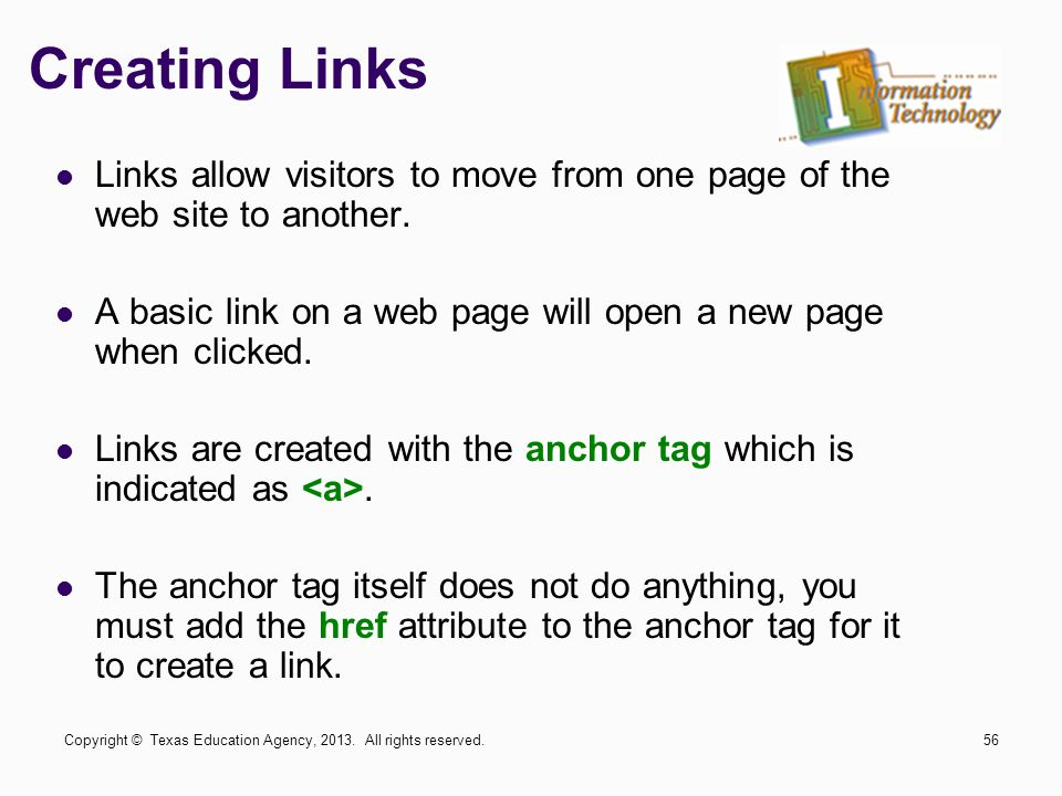 Creating Links Links allow visitors to move from one page of the web site to another.