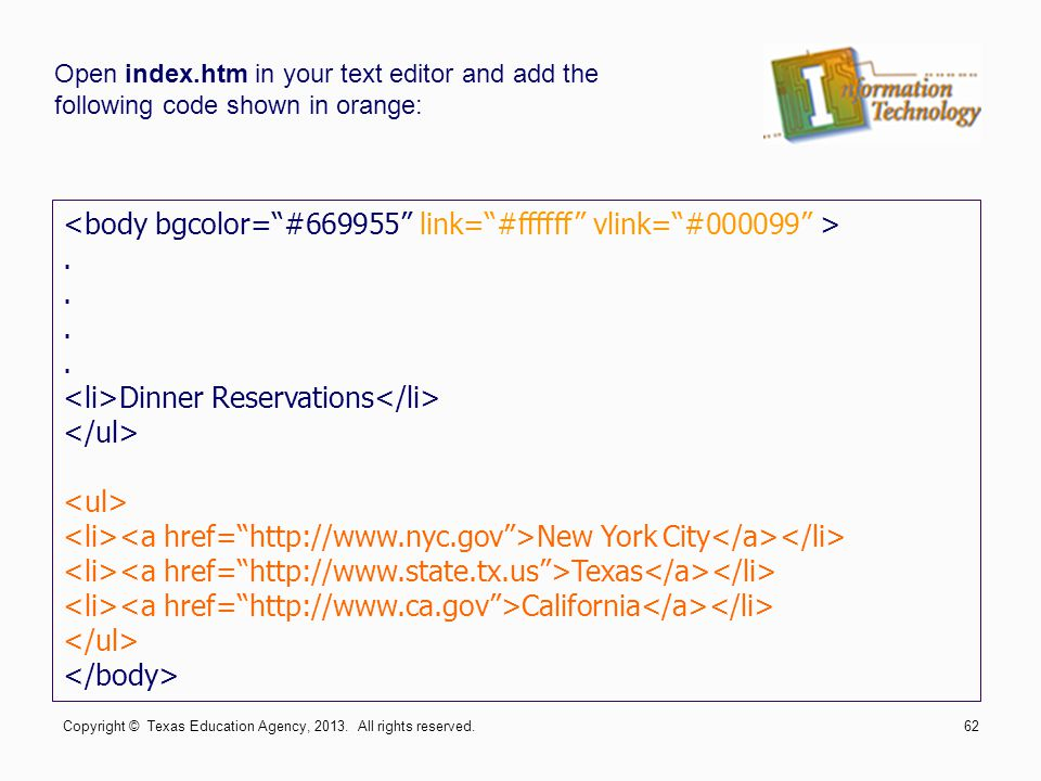 Dinner Reservations New York City Texas California Open index.htm in your text editor and add the following code shown in orange: Copyright © Texas Education Agency, 2013.