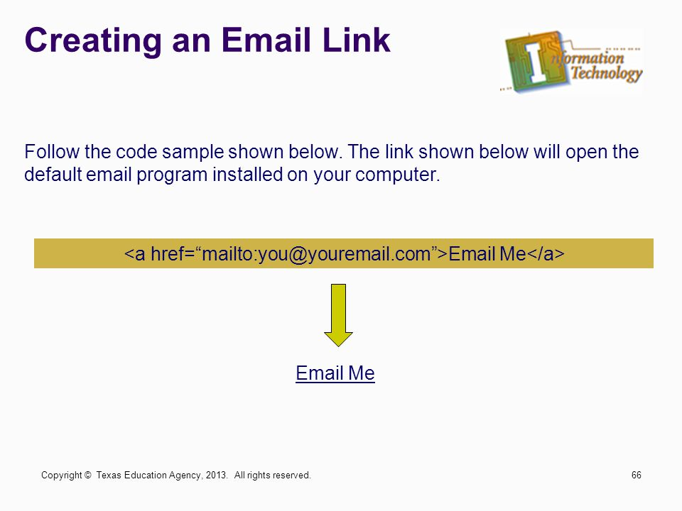 Creating an Email Link Follow the code sample shown below. The link shown below will open the default email program installed on your computer. Email
