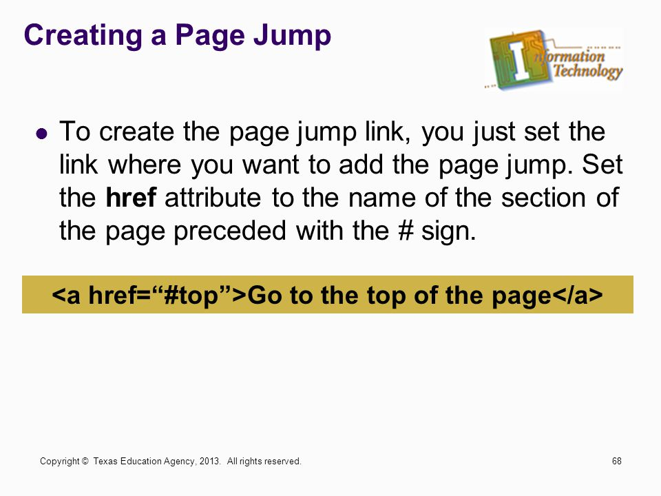 Creating a Page Jump To create the page jump link, you just set the link where you want to add the page jump. Set the href attribute to the name of th