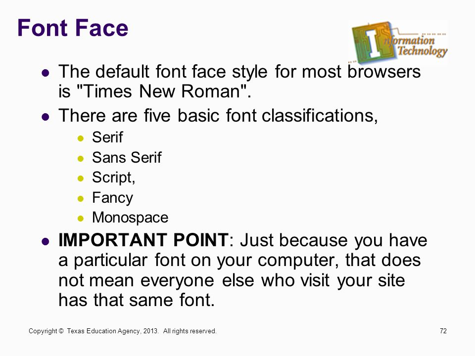 Font Face The default font face style for most browsers is Times New Roman .