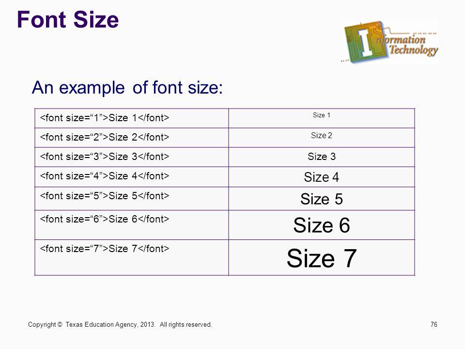 Font Size An example of font size: Size 1 Size 2 Size 3 Size 4 Size 5 Size 6 Size 7 Copyright © Texas Education Agency, 2013.