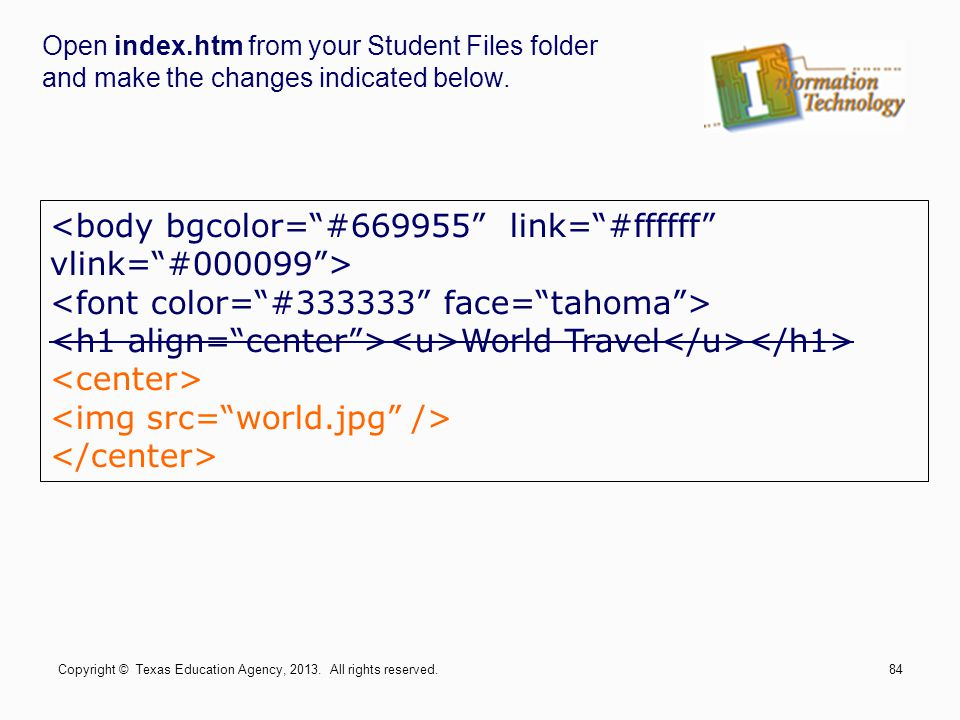 World Travel Copyright © Texas Education Agency, 2013. All rights reserved.84 Open index.htm from your Student Files folder and make the changes indic