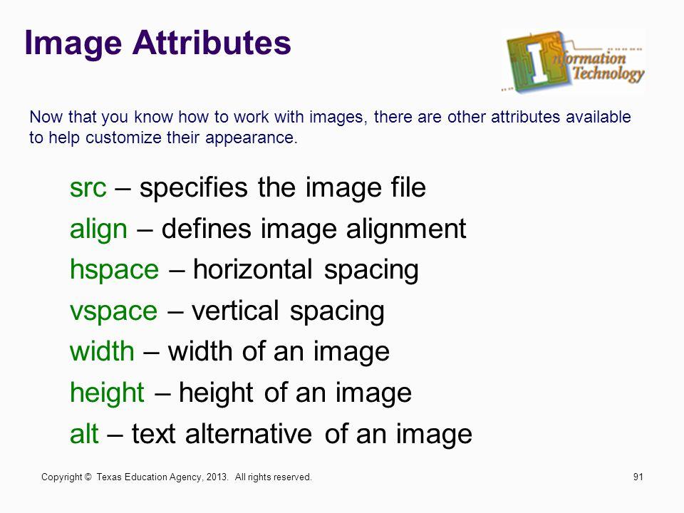 Image Attributes src – specifies the image file align – defines image alignment hspace – horizontal spacing vspace – vertical spacing width – width of