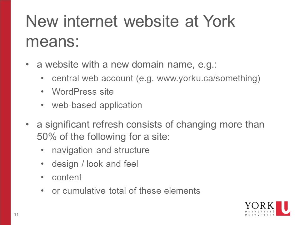 11 New internet website at York means: a website with a new domain name, e.g.: central web account (e.g. www.yorku.ca/something) WordPress site web-ba