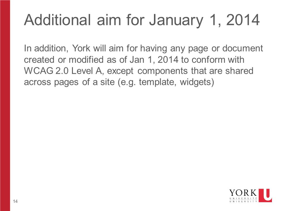 14 Additional aim for January 1, 2014 In addition, York will aim for having any page or document created or modified as of Jan 1, 2014 to conform with
