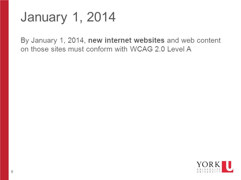 9 January 1, 2014 By January 1, 2014, new internet websites and web content on those sites must conform with WCAG 2.0 Level A