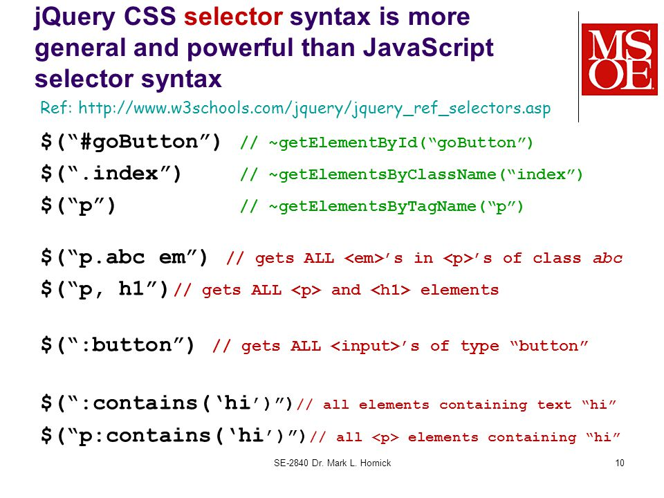 """jQuery CSS selector syntax is more general and powerful than JavaScript selector syntax $(""""#goButton"""") // ~getElementById(""""goButton"""") $("""".index"""") // ~"""
