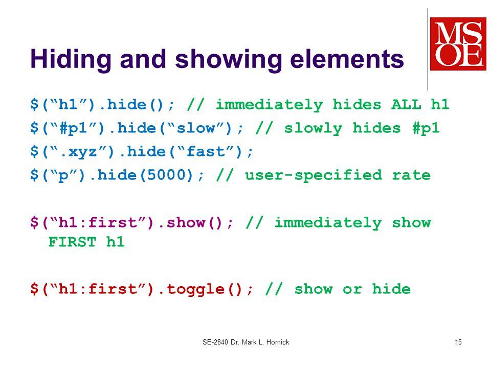 """Hiding and showing elements $(""""h1"""").hide(); // immediately hides ALL h1 $(""""#p1"""").hide(""""slow""""); // slowly hides #p1 $("""".xyz"""").hide(""""fast""""); $(""""p"""").hide"""