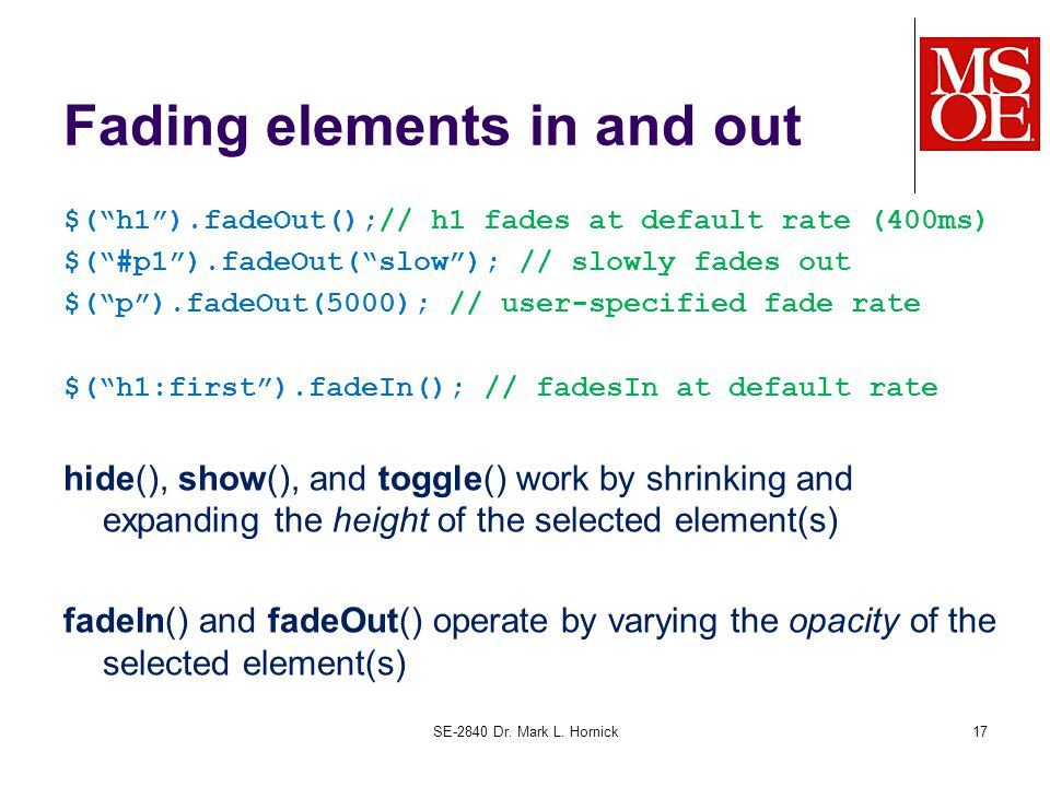 """Fading elements in and out $(""""h1"""").fadeOut();// h1 fades at default rate (400ms) $(""""#p1"""").fadeOut(""""slow""""); // slowly fades out $(""""p"""").fadeOut(5000); /"""
