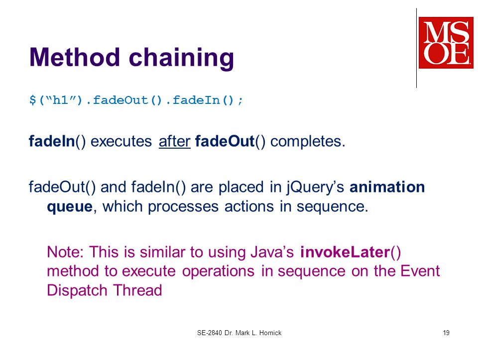 """Method chaining $(""""h1"""").fadeOut().fadeIn(); fadeIn() executes after fadeOut() completes. fadeOut() and fadeIn() are placed in jQuery's animation queue"""