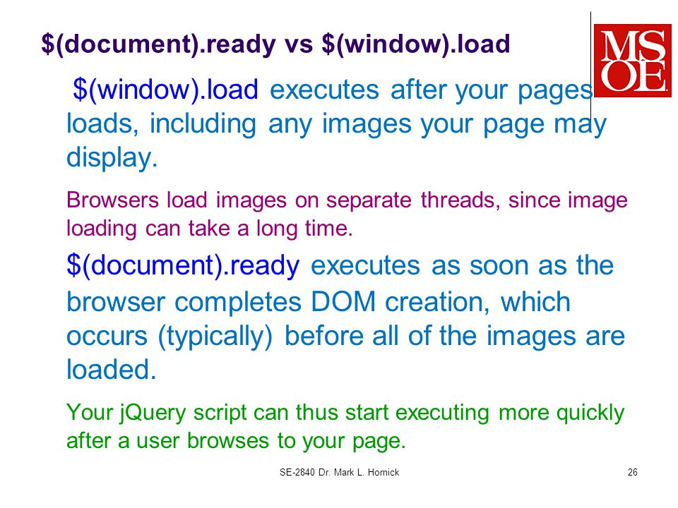 $(document).ready vs $(window).load $(window).load executes after your pages loads, including any images your page may display. Browsers load images o