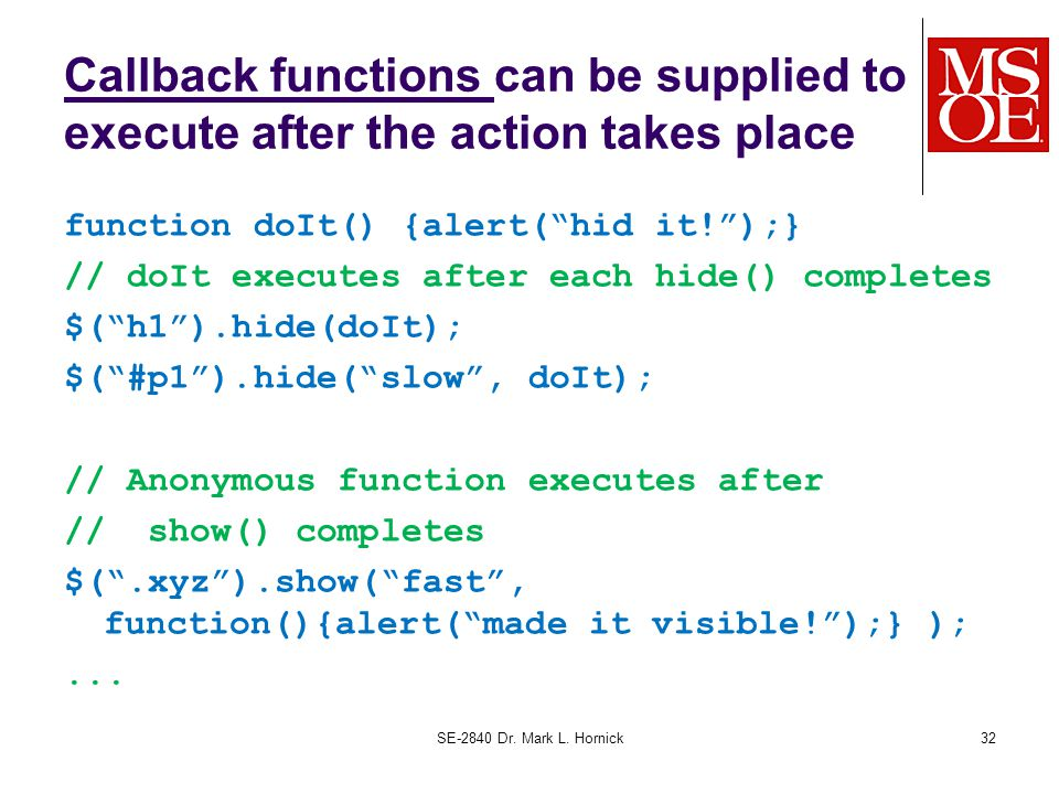 """Callback functions can be supplied to execute after the action takes place function doIt() {alert(""""hid it!"""");} // doIt executes after each hide() comp"""