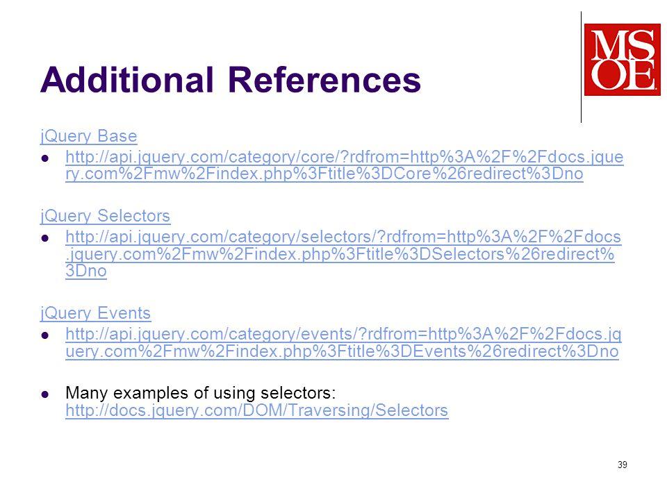 Additional References jQuery Base http://api.jquery.com/category/core/?rdfrom=http%3A%2F%2Fdocs.jque ry.com%2Fmw%2Findex.php%3Ftitle%3DCore%26redirect