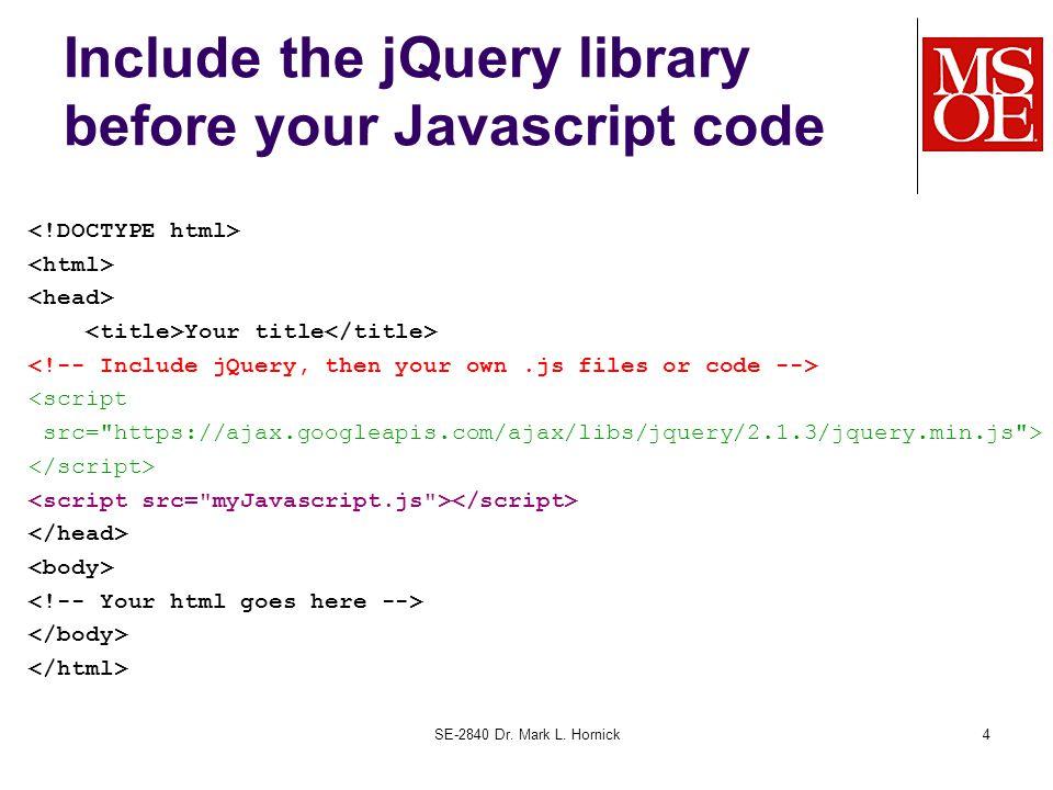 Include the jQuery library before your Javascript code Your title <script src= https://ajax.googleapis.com/ajax/libs/jquery/2.1.3/jquery.min.js > SE-2840 Dr.