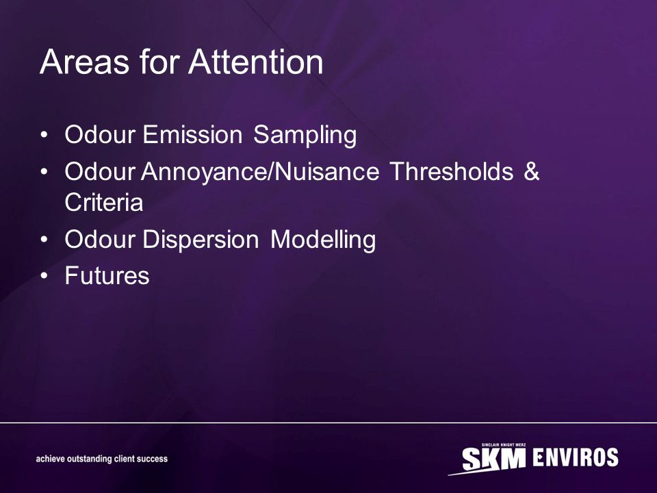 Areas for Attention Odour Emission Sampling Odour Annoyance/Nuisance Thresholds & Criteria Odour Dispersion Modelling Futures