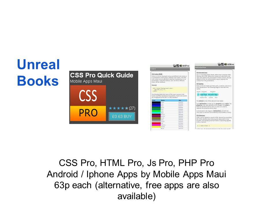 Unreal Books CSS Pro, HTML Pro, Js Pro, PHP Pro Android / Iphone Apps by Mobile Apps Maui 63p each (alternative, free apps are also available)