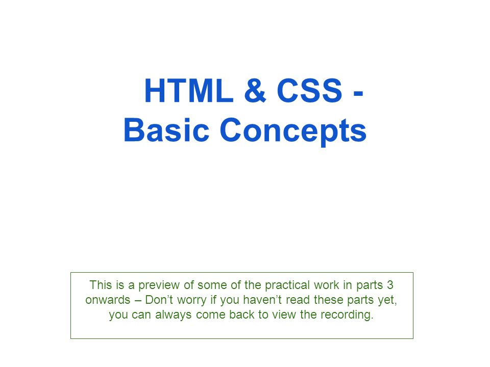 HTML & CSS - Basic Concepts This is a preview of some of the practical work in parts 3 onwards – Don't worry if you haven't read these parts yet, you
