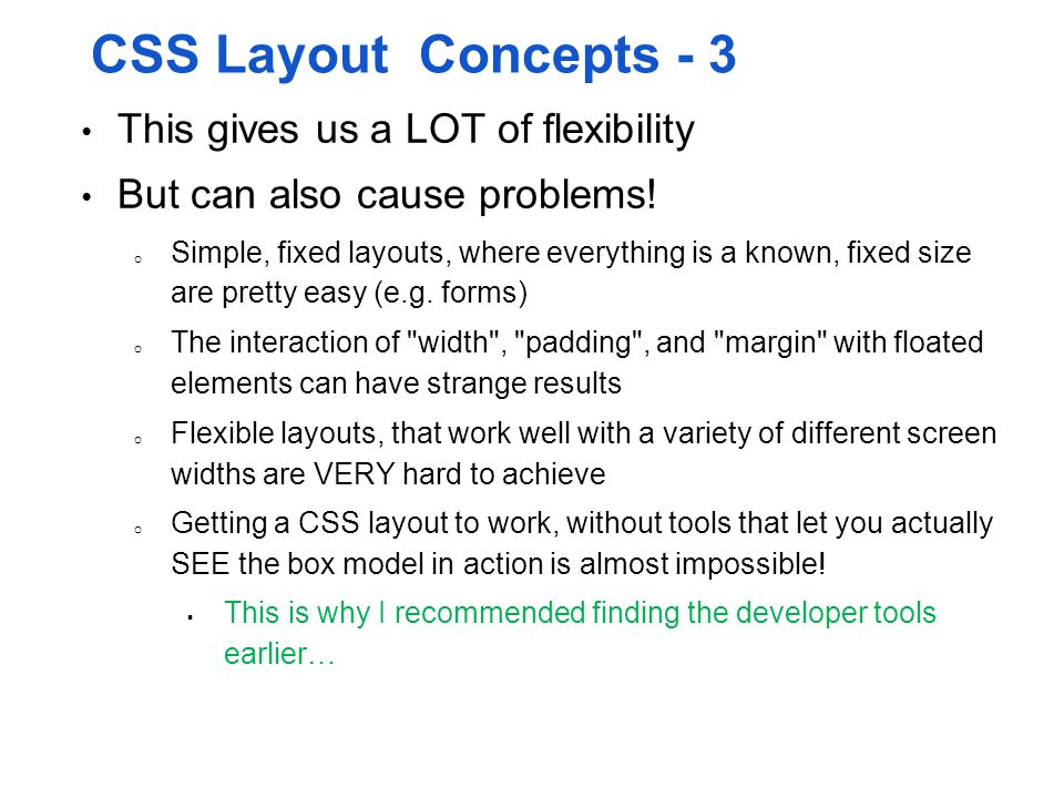CSS Layout Concepts - 3 This gives us a LOT of flexibility But can also cause problems! o Simple, fixed layouts, where everything is a known, fixed si