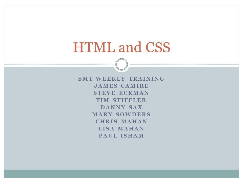 SMT WEEKLY TRAINING JAMES CAMIRE STEVE ECKMAN TIM STIFFLER DANNY SAX MARY SOWDERS CHRIS MAHAN LISA MAHAN PAUL ISHAM HTML and CSS